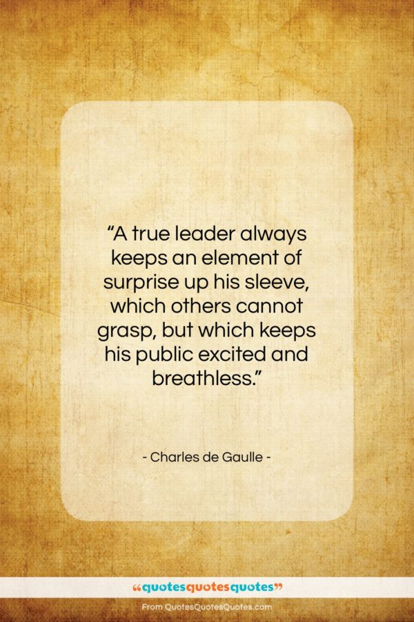 """Charles de Gaulle quote: """"A true leader always keeps an element…""""- at QuotesQuotesQuotes.com"""