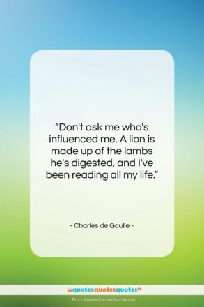 """Charles de Gaulle quote: """"Don't ask me who's influenced me. A…""""- at QuotesQuotesQuotes.com"""