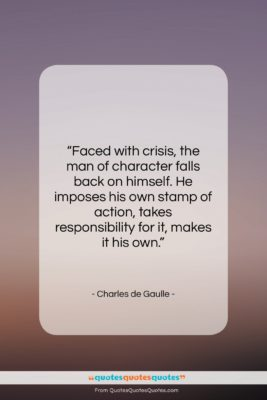 """Charles de Gaulle quote: """"Faced with crisis, the man of character…""""- at QuotesQuotesQuotes.com"""