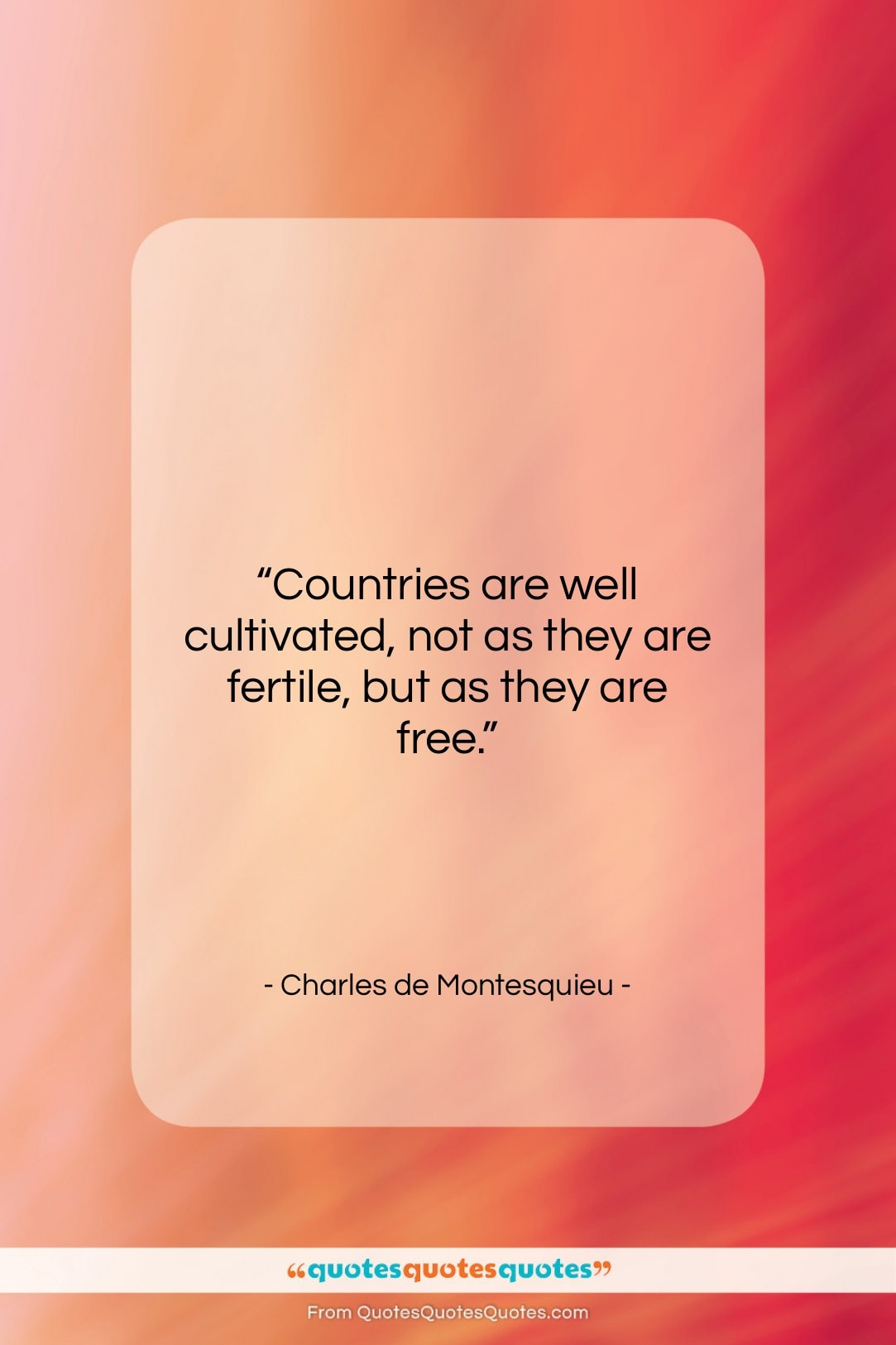 """Charles de Montesquieu quote: """"Countries are well cultivated, not as they…""""- at QuotesQuotesQuotes.com"""