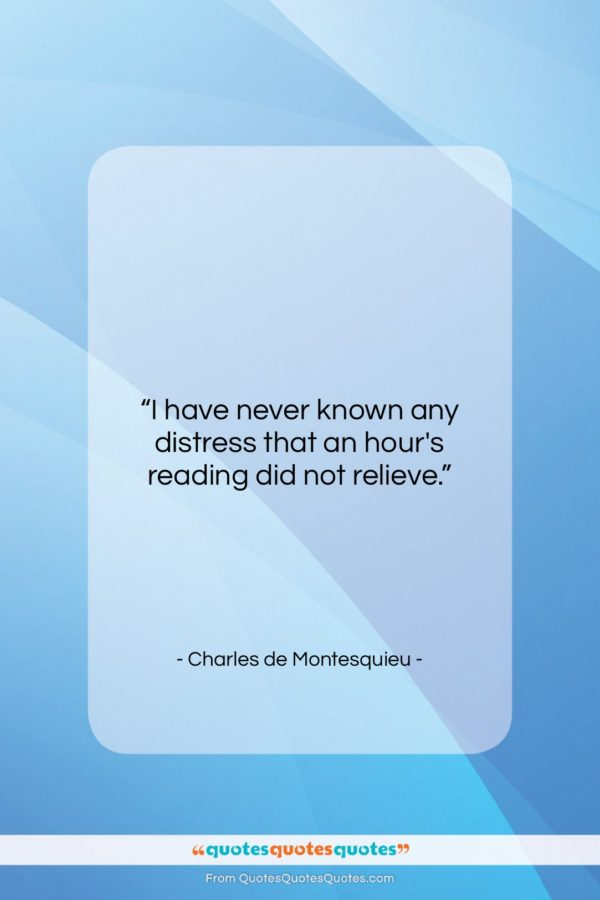 """Charles de Montesquieu quote: """"I have never known any distress that…""""- at QuotesQuotesQuotes.com"""