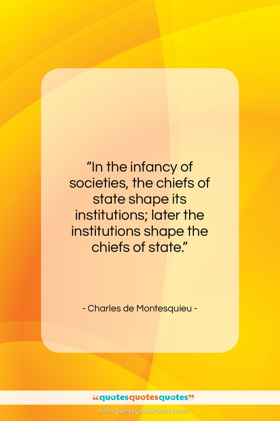 """Charles de Montesquieu quote: """"In the infancy of societies, the chiefs…""""- at QuotesQuotesQuotes.com"""