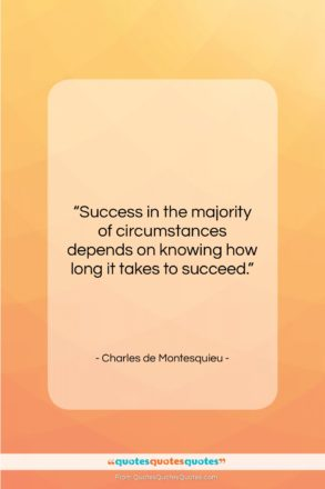 "Charles de Montesquieu quote: ""Success in the majority of circumstances depends…""- at QuotesQuotesQuotes.com"