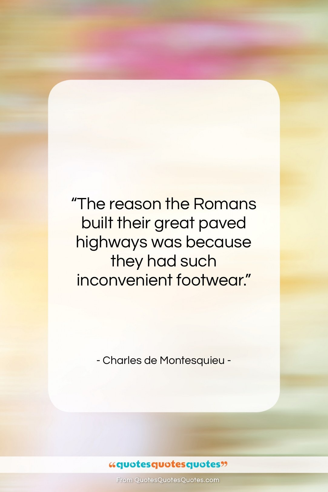"""Charles de Montesquieu quote: """"The reason the Romans built their great…""""- at QuotesQuotesQuotes.com"""