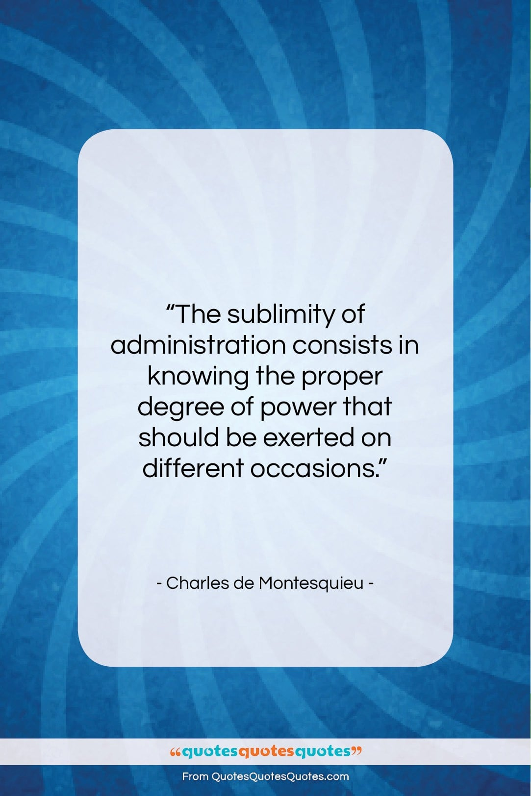 """Charles de Montesquieu quote: """"The sublimity of administration consists in knowing…""""- at QuotesQuotesQuotes.com"""