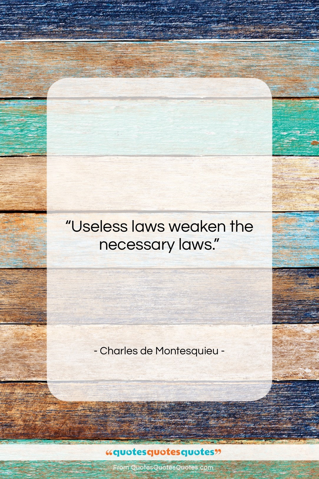 """Charles de Montesquieu quote: """"Useless laws weaken the necessary laws….""""- at QuotesQuotesQuotes.com"""