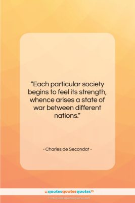 """Charles de Secondat quote: """"Each particular society begins to feel its…""""- at QuotesQuotesQuotes.com"""