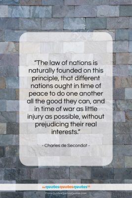 """Charles de Secondat quote: """"The law of nations is naturally founded…""""- at QuotesQuotesQuotes.com"""