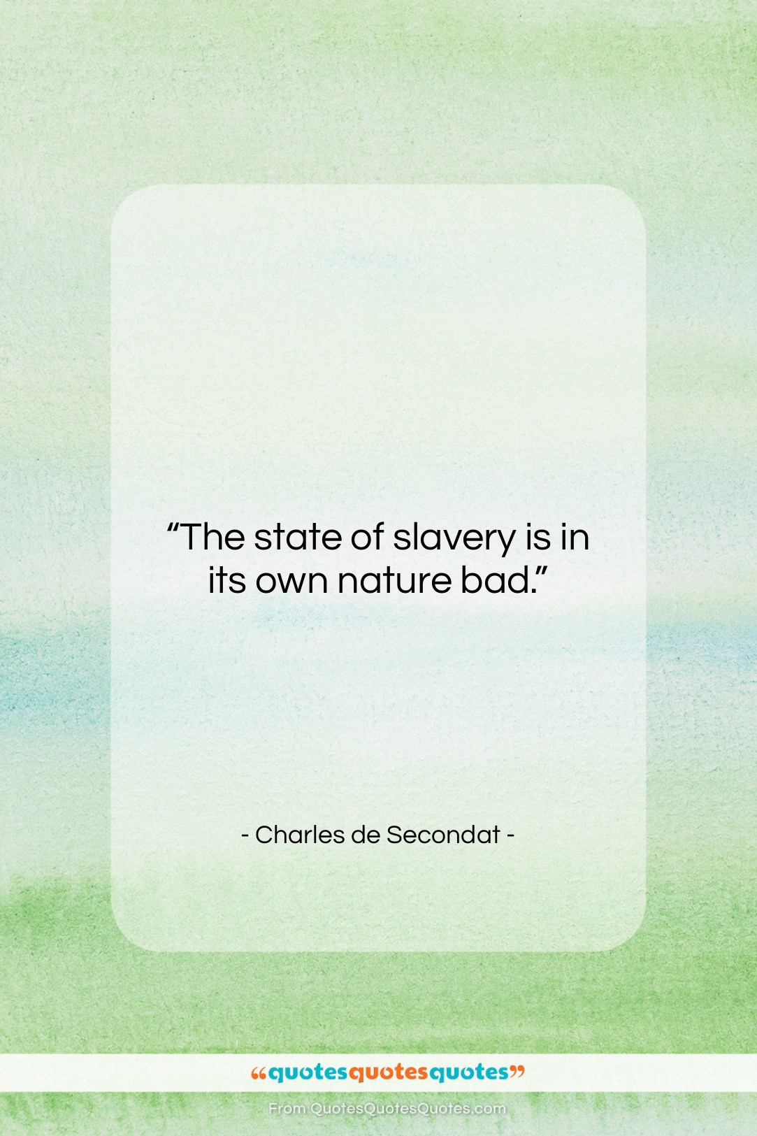"""Charles de Secondat quote: """"The state of slavery is in its…""""- at QuotesQuotesQuotes.com"""