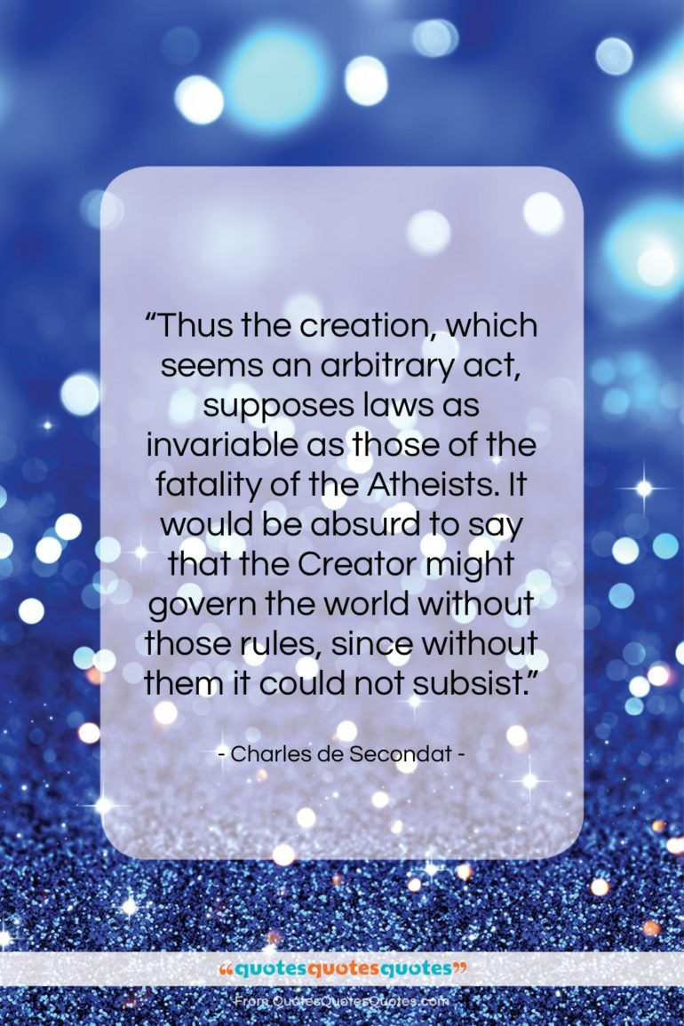 """Charles de Secondat quote: """"Thus the creation, which seems an arbitrary…""""- at QuotesQuotesQuotes.com"""