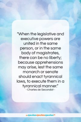 """Charles de Secondat quote: """"When the legislative and executive powers are…""""- at QuotesQuotesQuotes.com"""