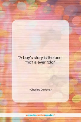 "Charles Dickens quote: ""A boy's story is the best that…""- at QuotesQuotesQuotes.com"