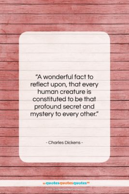 """Charles Dickens quote: """"A wonderful fact to reflect upon, that…""""- at QuotesQuotesQuotes.com"""