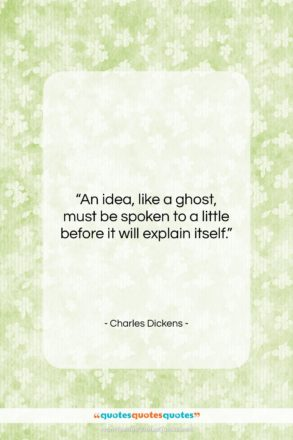 """Charles Dickens quote: """"An idea, like a ghost, must be…""""- at QuotesQuotesQuotes.com"""