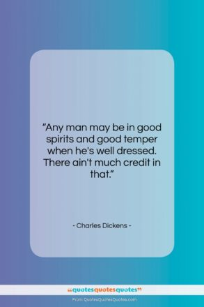 """Charles Dickens quote: """"Any man may be in good spirits…""""- at QuotesQuotesQuotes.com"""