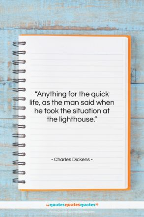 """Charles Dickens quote: """"Anything for the quick life, as the…""""- at QuotesQuotesQuotes.com"""