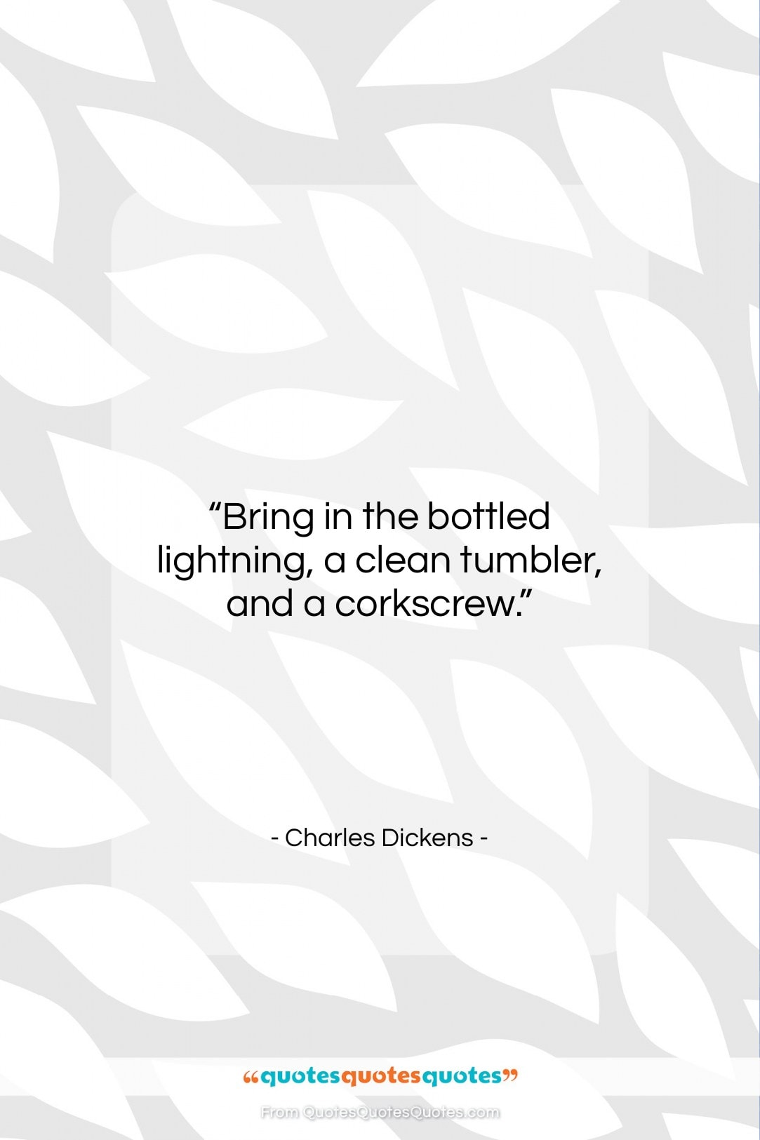 """Charles Dickens quote: """"Bring in the bottled lightning, a clean…""""- at QuotesQuotesQuotes.com"""