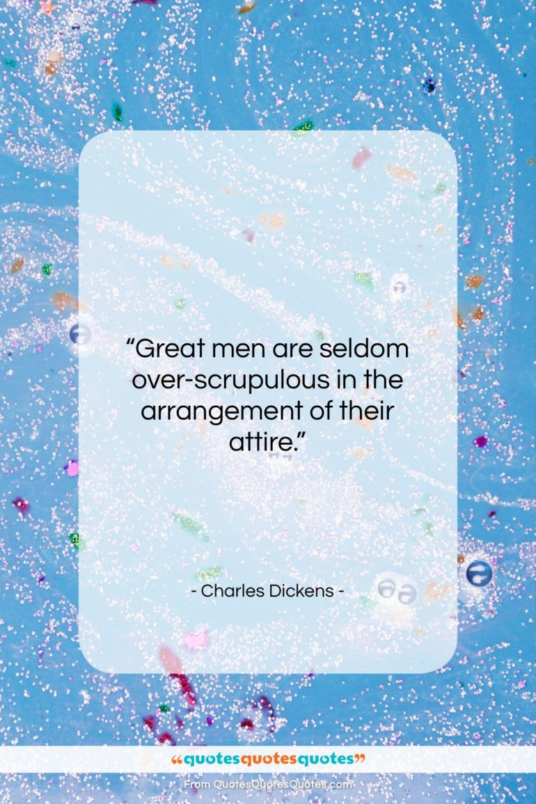 """Charles Dickens quote: """"Great men are seldom over-scrupulous in the…""""- at QuotesQuotesQuotes.com"""