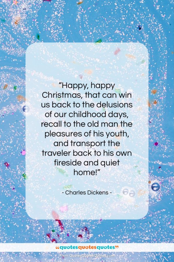 "Charles Dickens quote: ""Happy, happy Christmas, that can win us…""- at QuotesQuotesQuotes.com"