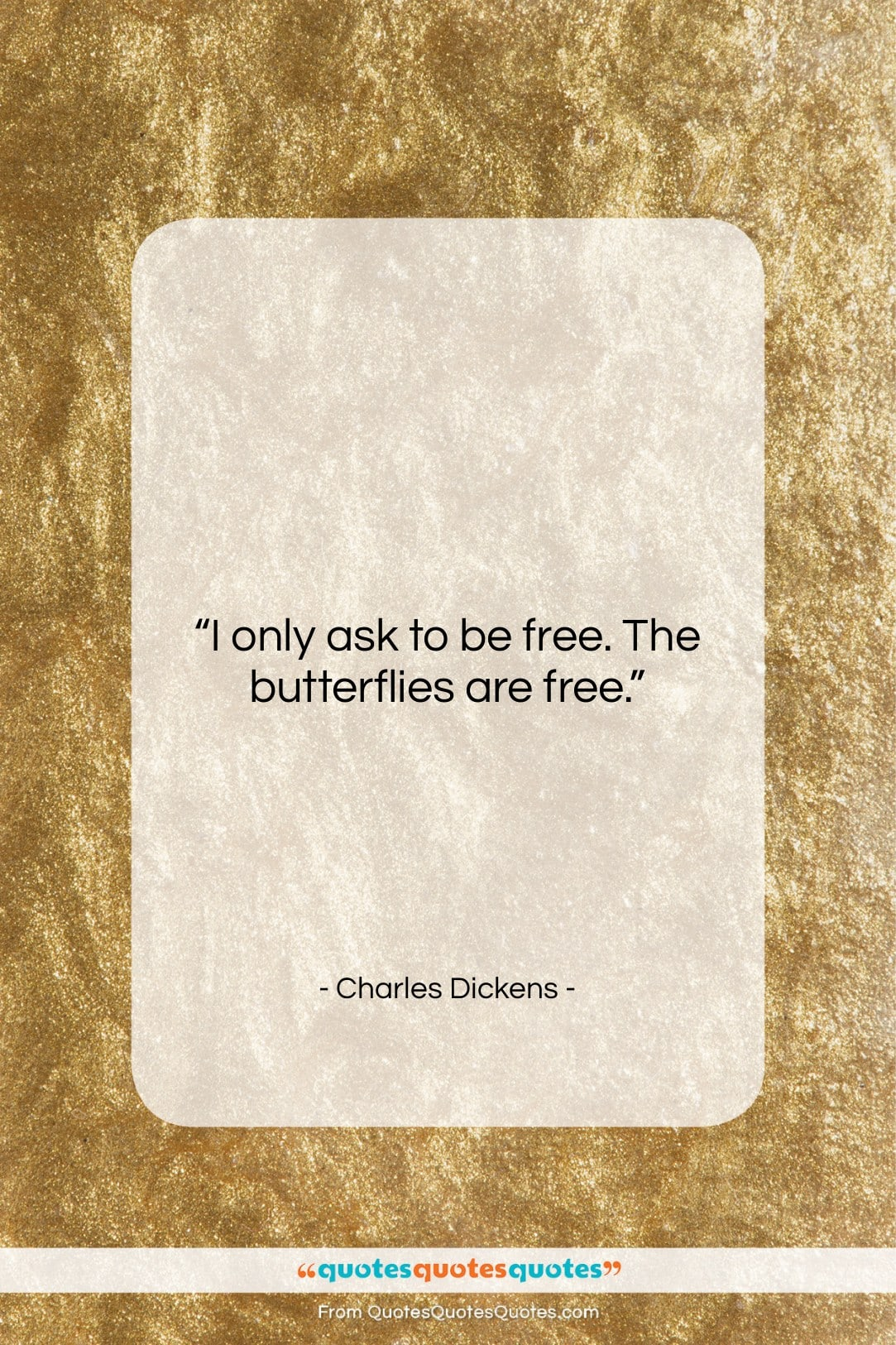 """Charles Dickens quote: """"I only ask to be free. The…""""- at QuotesQuotesQuotes.com"""