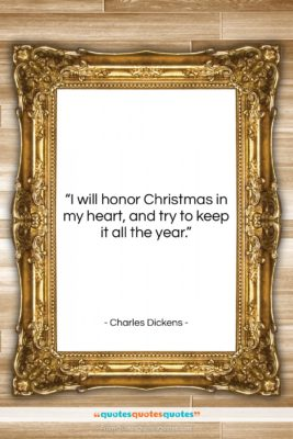 "Charles Dickens quote: ""I will honor Christmas in my heart,…""- at QuotesQuotesQuotes.com"