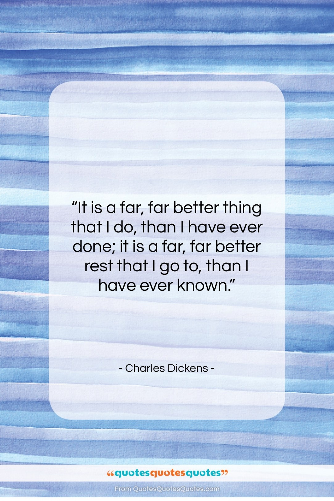 """Charles Dickens quote: """"It is a far, far better thing…""""- at QuotesQuotesQuotes.com"""