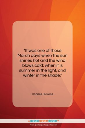 """Charles Dickens quote: """"It was one of those March days…""""- at QuotesQuotesQuotes.com"""