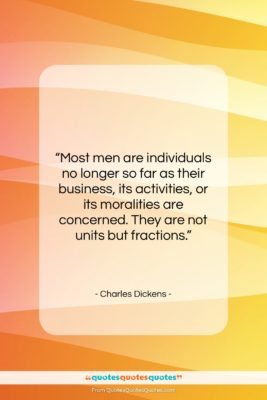 """Charles Dickens quote: """"Most men are individuals no longer so…""""- at QuotesQuotesQuotes.com"""