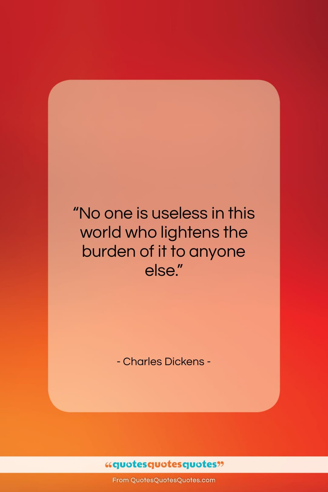 """Charles Dickens quote: """"No one is useless in this world…""""- at QuotesQuotesQuotes.com"""