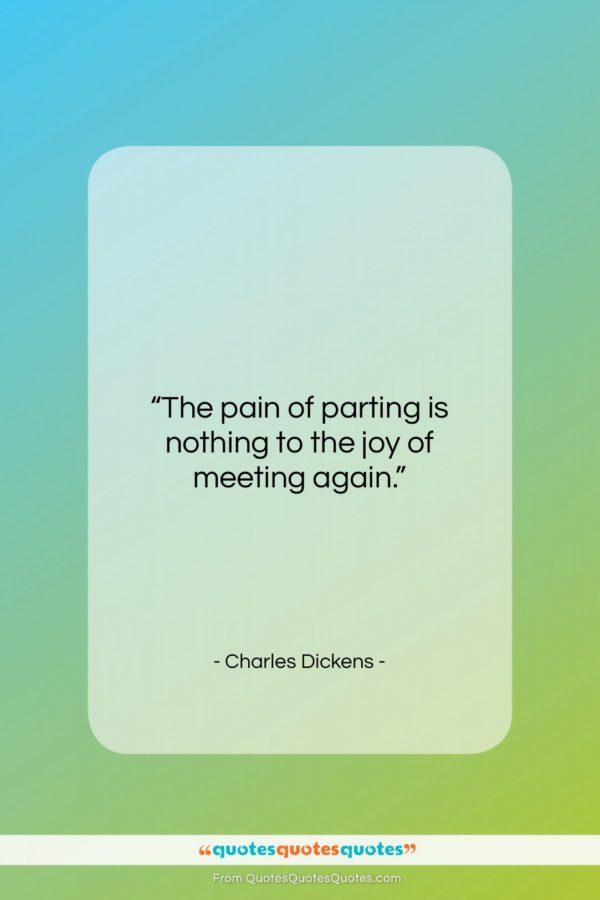 """Charles Dickens quote: """"The pain of parting is nothing to…""""- at QuotesQuotesQuotes.com"""