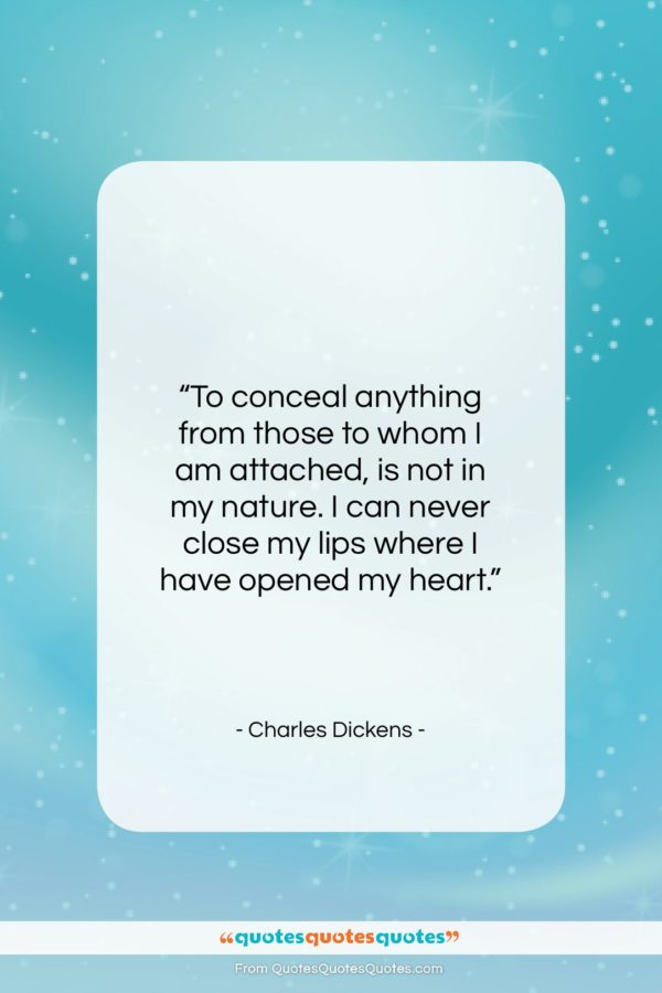 "Charles Dickens quote: ""To conceal anything from those to whom…""- at QuotesQuotesQuotes.com"