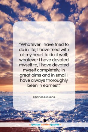 """Charles Dickens quote: """"Whatever I have tried to do in…""""- at QuotesQuotesQuotes.com"""
