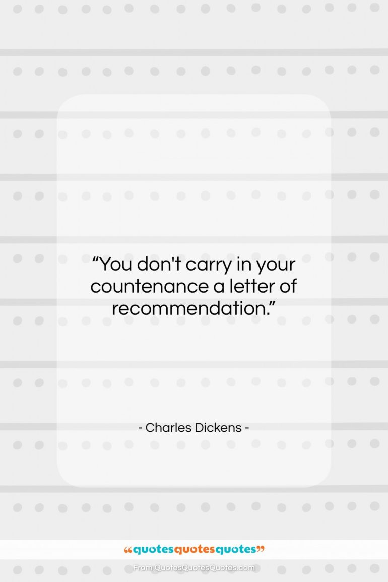 """Charles Dickens quote: """"You don't carry in your countenance a…""""- at QuotesQuotesQuotes.com"""