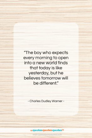 "Charles Dudley Warner quote: ""The boy who expects every morning to…""- at QuotesQuotesQuotes.com"