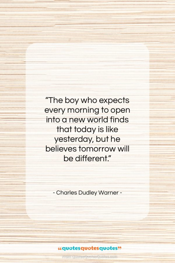 """Charles Dudley Warner quote: """"The boy who expects every morning to…""""- at QuotesQuotesQuotes.com"""