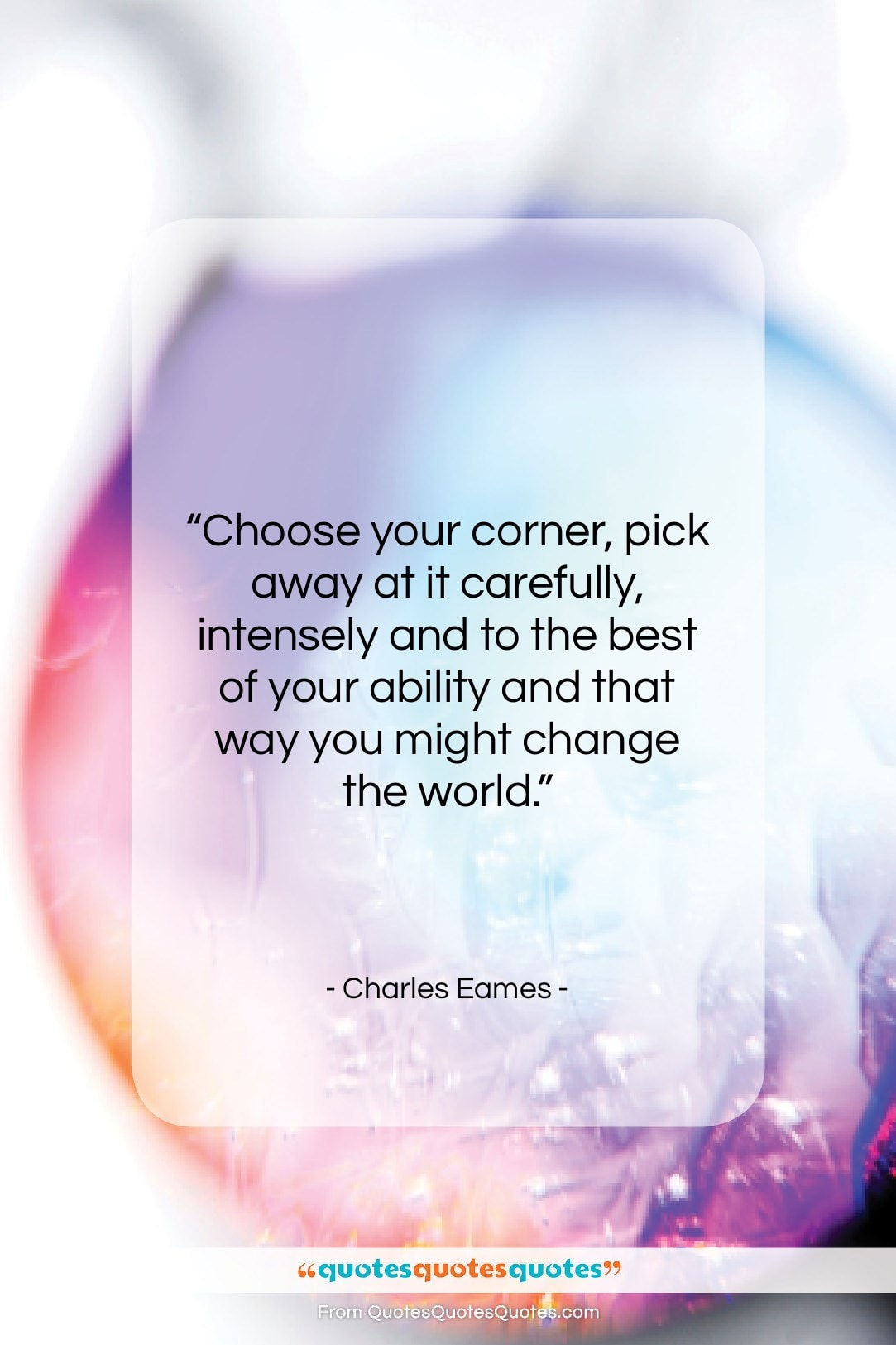 """Charles Eames quote: """"Choose your corner, pick away at it…""""- at QuotesQuotesQuotes.com"""