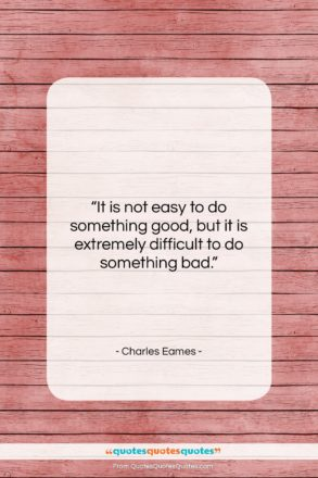 """Charles Eames quote: """"It is not easy to do something…""""- at QuotesQuotesQuotes.com"""