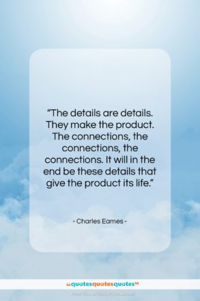 """Charles Eames quote: """"The details are details. They make the…""""- at QuotesQuotesQuotes.com"""