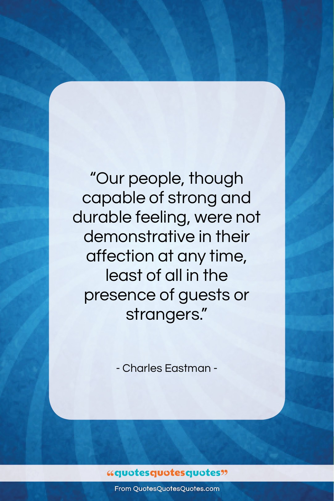 """Charles Eastman quote: """"Our people, though capable of strong and…""""- at QuotesQuotesQuotes.com"""