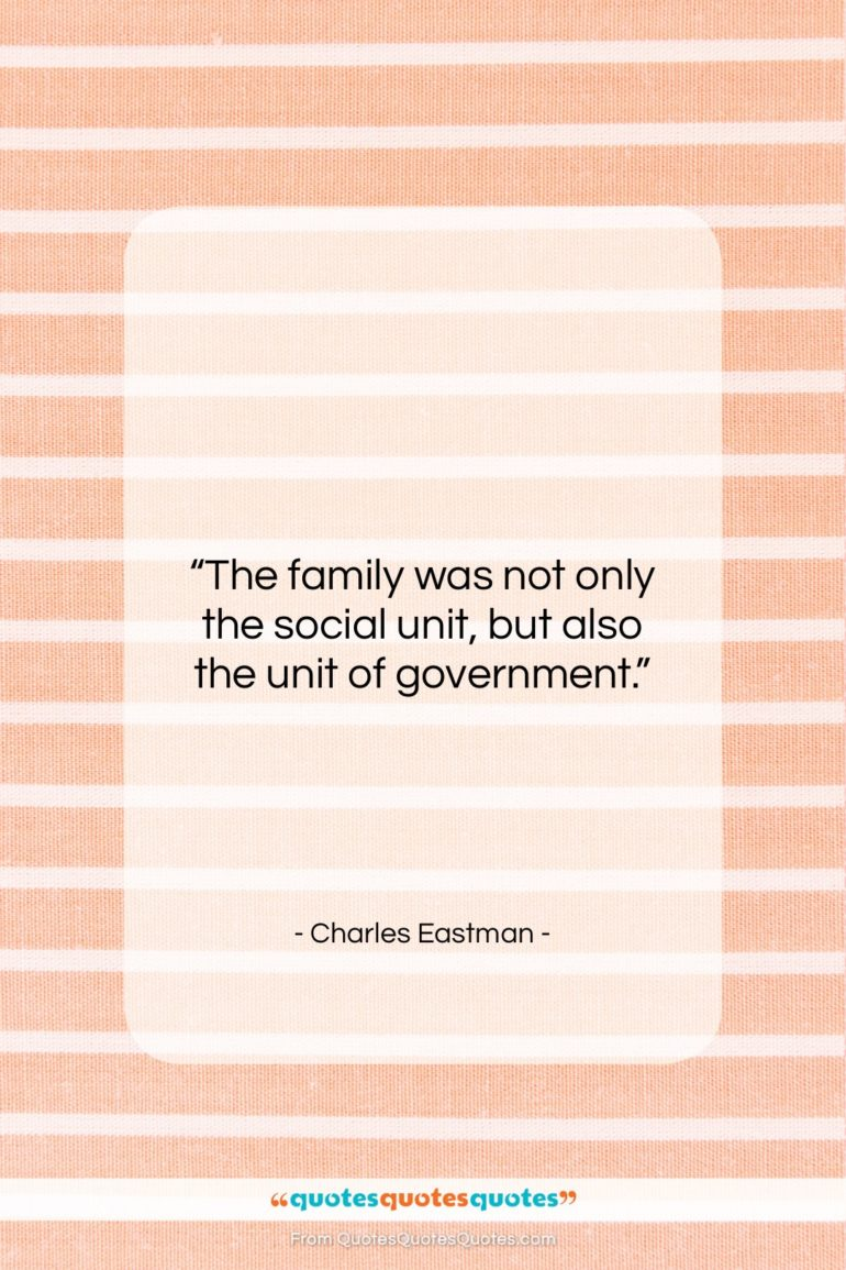 """Charles Eastman quote: """"The family was not only the social…""""- at QuotesQuotesQuotes.com"""