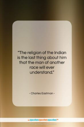"""Charles Eastman quote: """"The religion of the Indian is the…""""- at QuotesQuotesQuotes.com"""