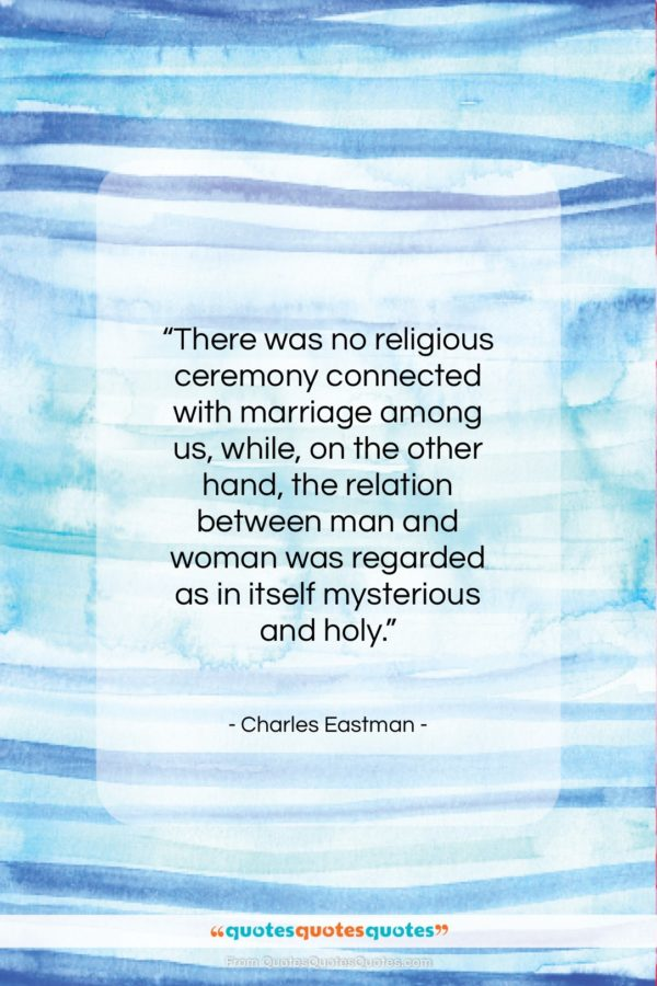 """Charles Eastman quote: """"There was no religious ceremony connected with…""""- at QuotesQuotesQuotes.com"""