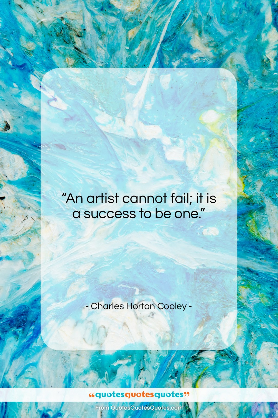 """Charles Horton Cooley quote: """"An artist cannot fail; it is a…""""- at QuotesQuotesQuotes.com"""
