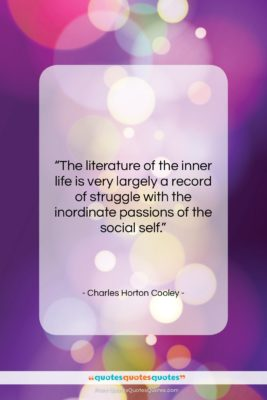 """Charles Horton Cooley quote: """"The literature of the inner life is…""""- at QuotesQuotesQuotes.com"""