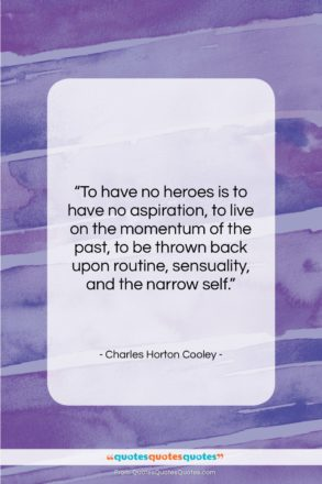 "Charles Horton Cooley quote: ""To have no heroes is to have…""- at QuotesQuotesQuotes.com"