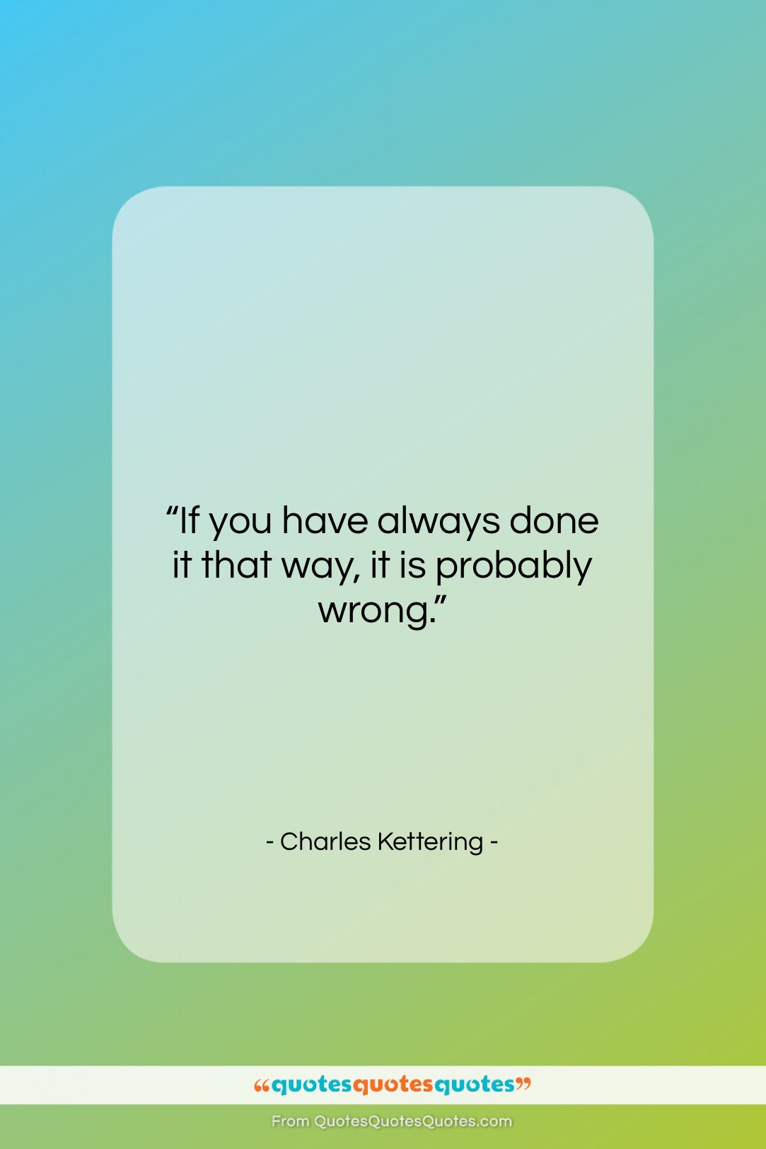 """Charles Kettering quote: """"If you have always done it that…""""- at QuotesQuotesQuotes.com"""