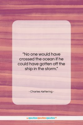 "Charles Kettering quote: ""No one would have crossed the ocean…""- at QuotesQuotesQuotes.com"
