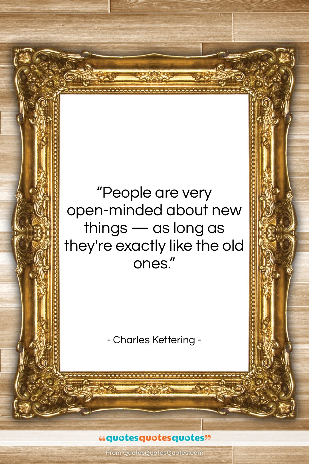 """Charles Kettering quote: """"People are very open-minded about new things…""""- at QuotesQuotesQuotes.com"""