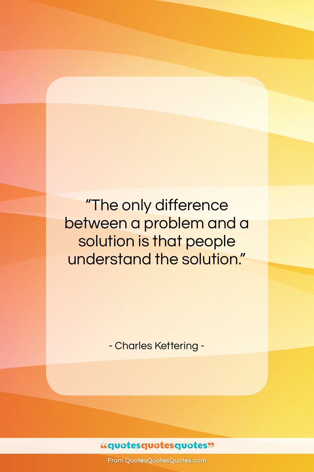 """Charles Kettering quote: """"The only difference between a problem and…""""- at QuotesQuotesQuotes.com"""