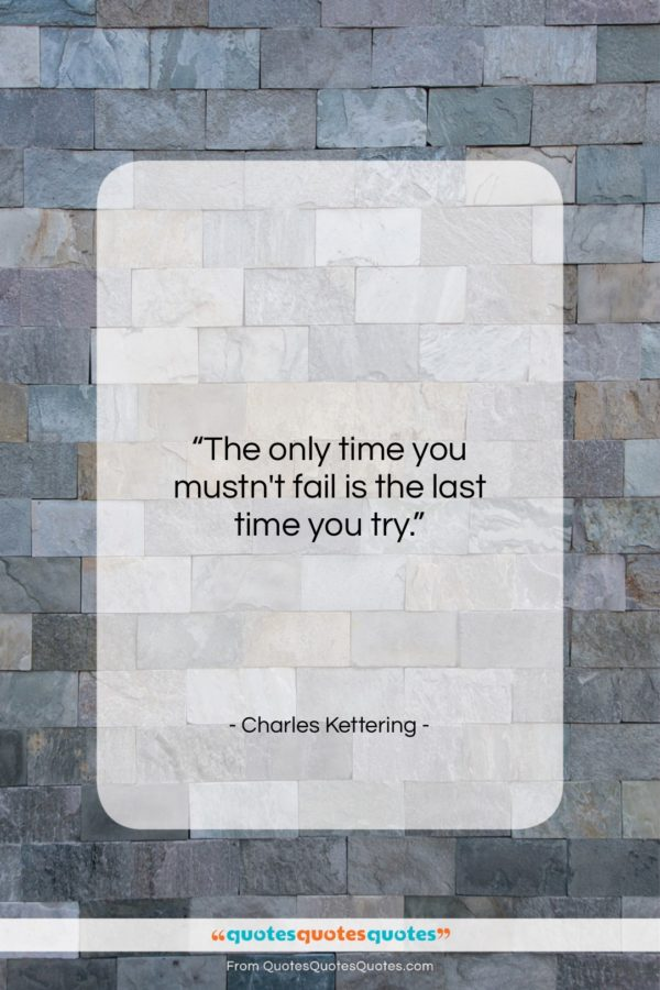 """Charles Kettering quote: """"The only time you mustn't fail is…""""- at QuotesQuotesQuotes.com"""
